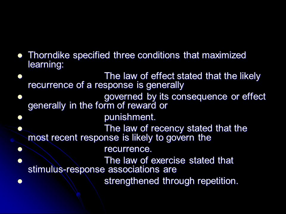 Thorndike specified three conditions that maximized learning:
