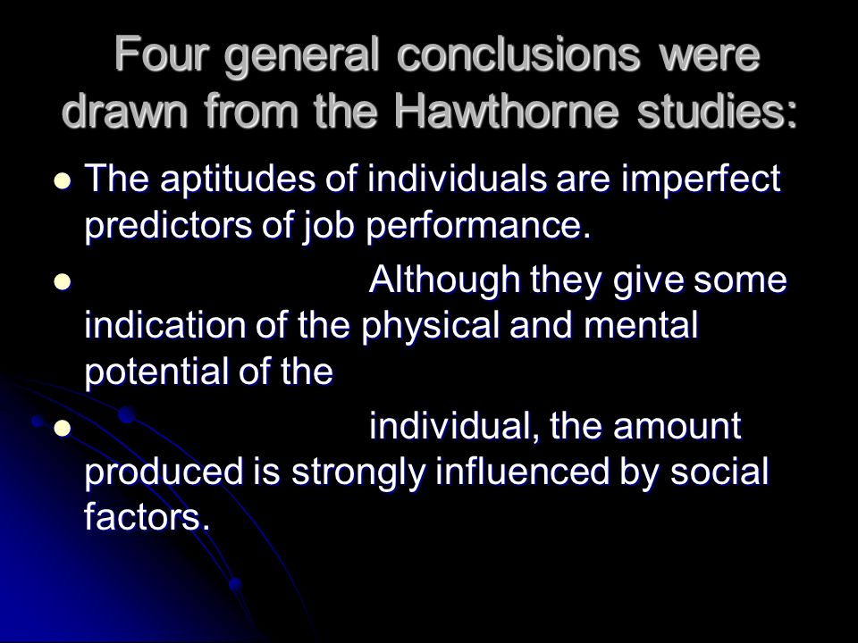 Four general conclusions were drawn from the Hawthorne studies: