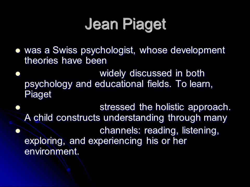 Jean Piaget was a Swiss psychologist, whose development theories have been.