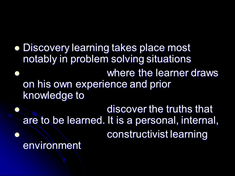where the learner draws on his own experience and prior knowledge to