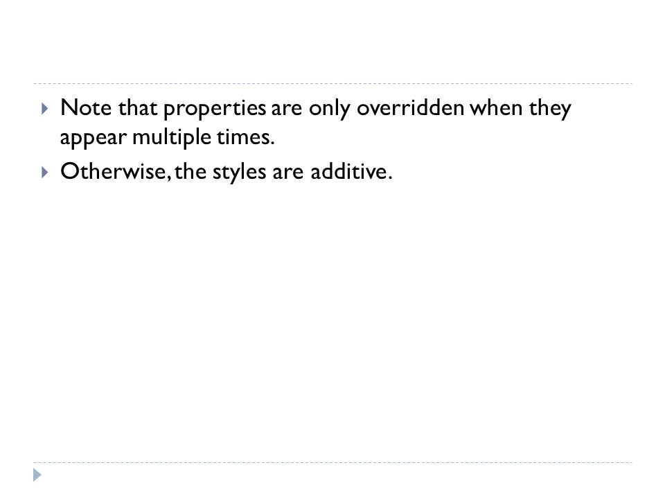 Note that properties are only overridden when they appear multiple times.