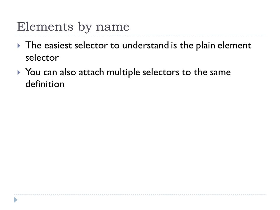 Elements by name The easiest selector to understand is the plain element selector.