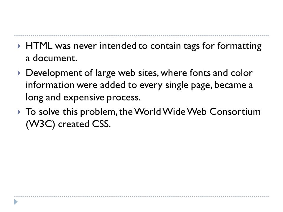 HTML was never intended to contain tags for formatting a document.