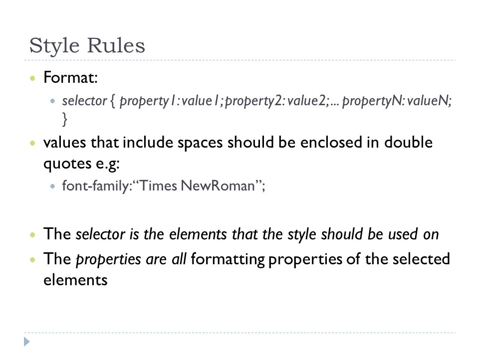 Style Rules Format: selector { property1: value1; property2: value2; ... propertyN: valueN; }
