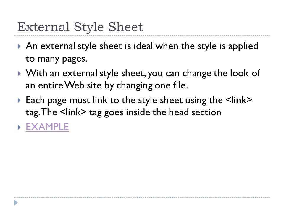 External Style Sheet An external style sheet is ideal when the style is applied to many pages.