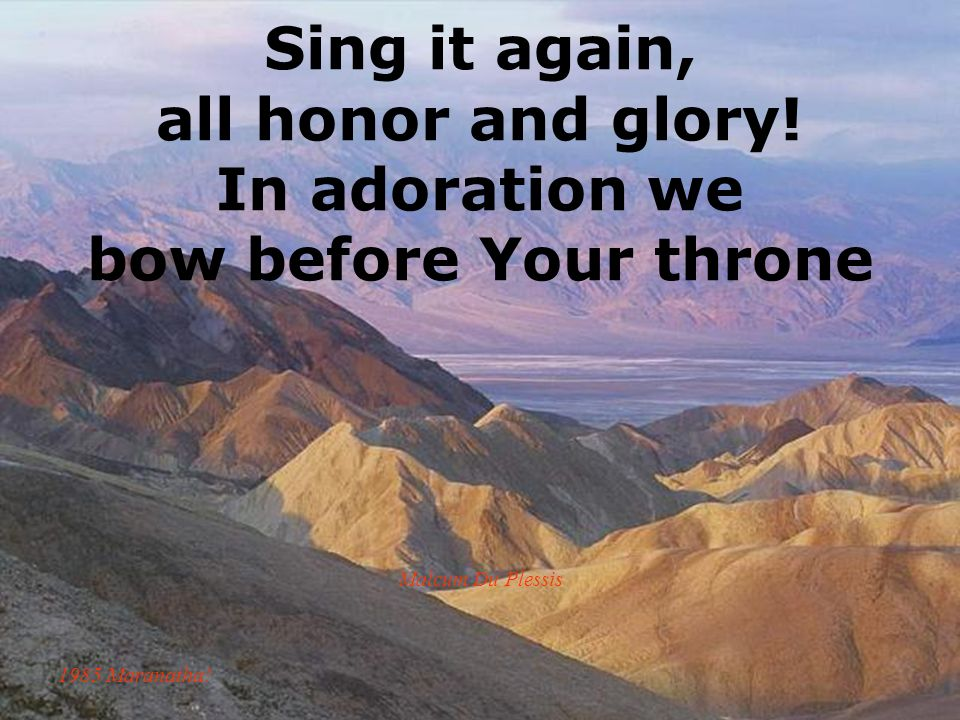 Sing it again, all honor and glory