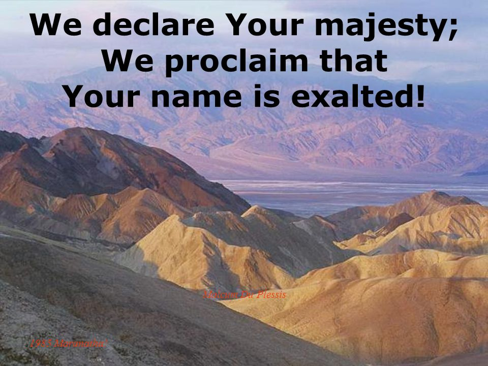We declare Your majesty; We proclaim that Your name is exalted!