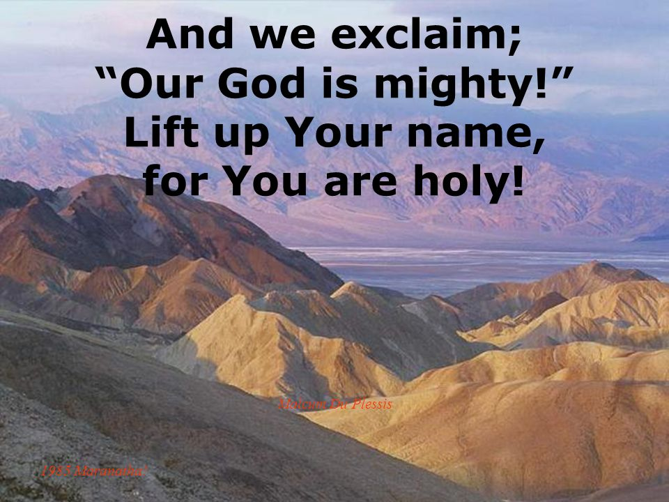 And we exclaim; Our God is mighty