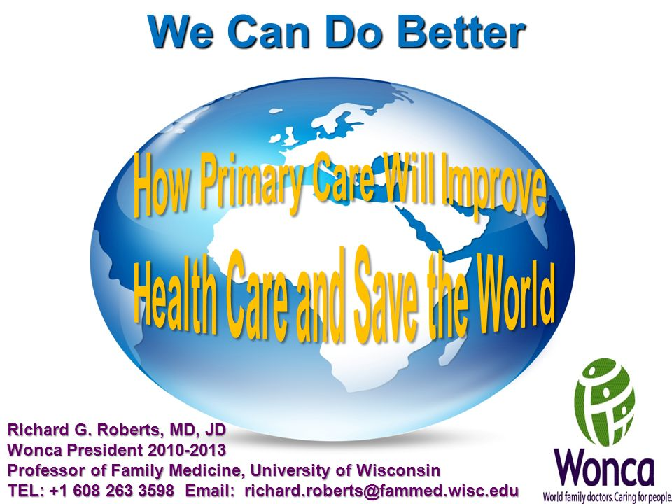We Can Do Better How Primary Care Will Improve Health Care and Save the World. Richard G. Roberts, MD, JD.