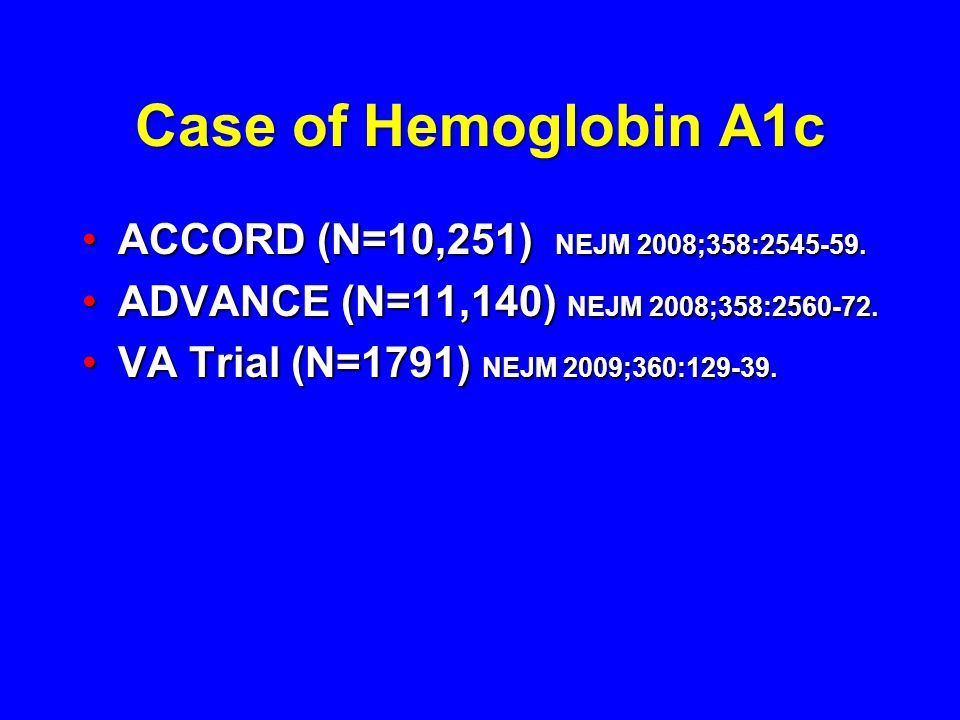 Case of Hemoglobin A1c ACCORD (N=10,251) NEJM 2008;358:2545-59.