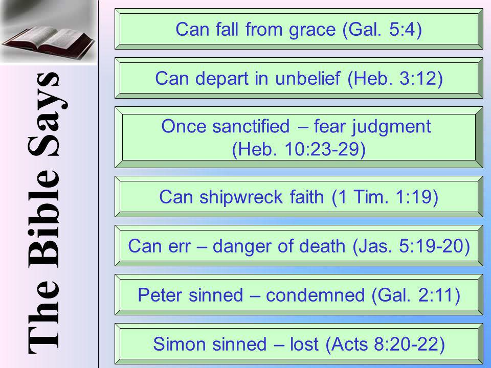 The Bible Says Can fall from grace (Gal. 5:4)