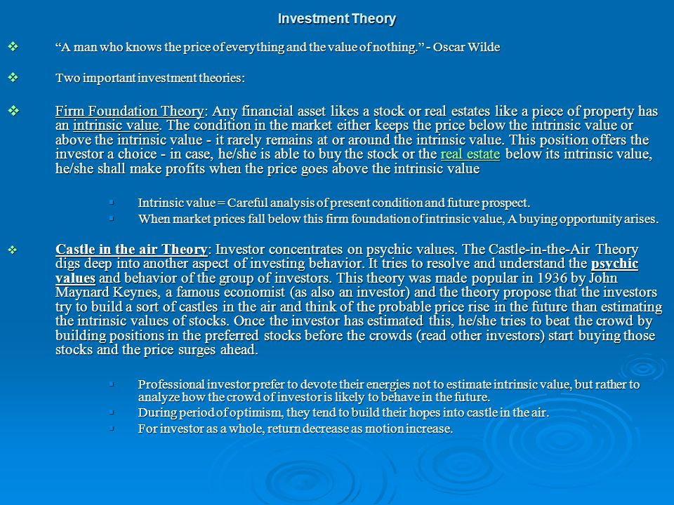 Investment Theory A man who knows the price of everything and the value of nothing. - Oscar Wilde.