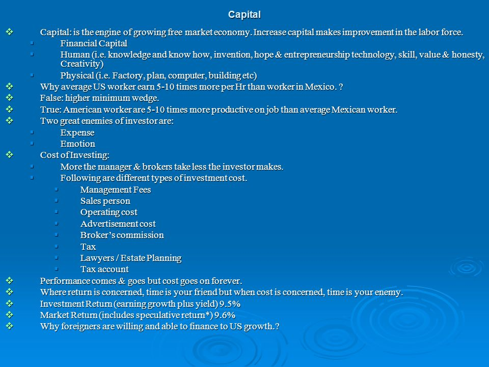 Capital Capital: is the engine of growing free market economy. Increase capital makes improvement in the labor force.