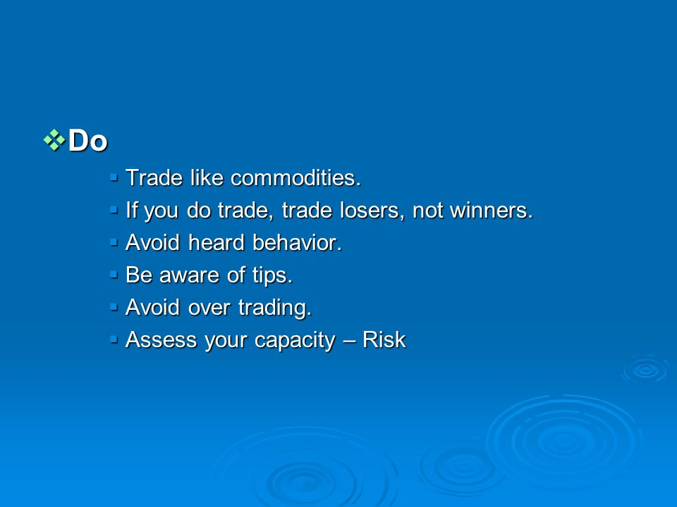 Do Trade like commodities. If you do trade, trade losers, not winners.