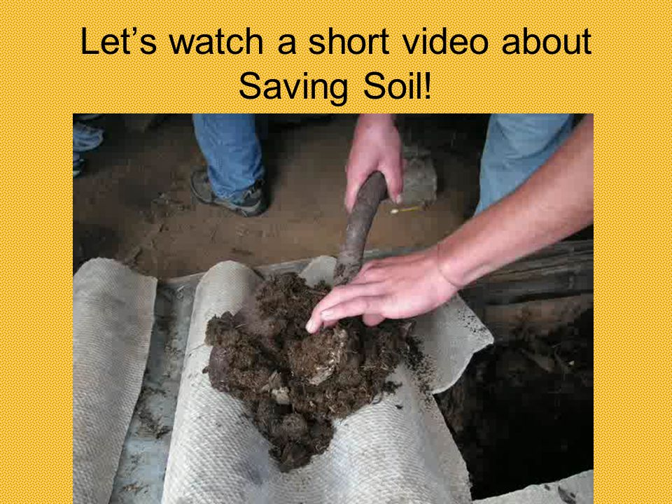 Let's watch a short video about Saving Soil!