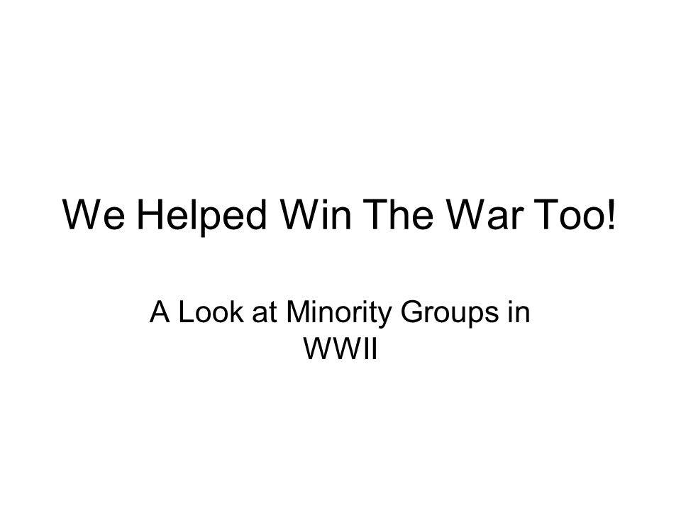 We Helped Win The War Too!