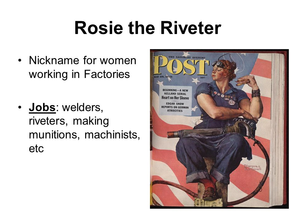 Rosie the Riveter Nickname for women working in Factories
