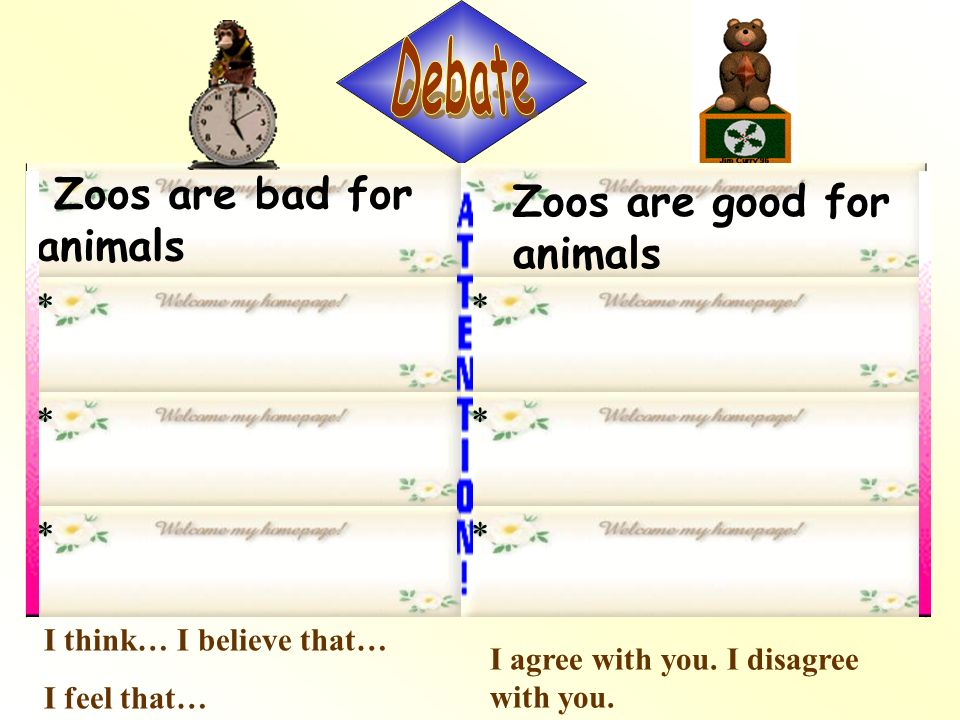 Debate Zoos are bad for animals Zoos are good for animals *