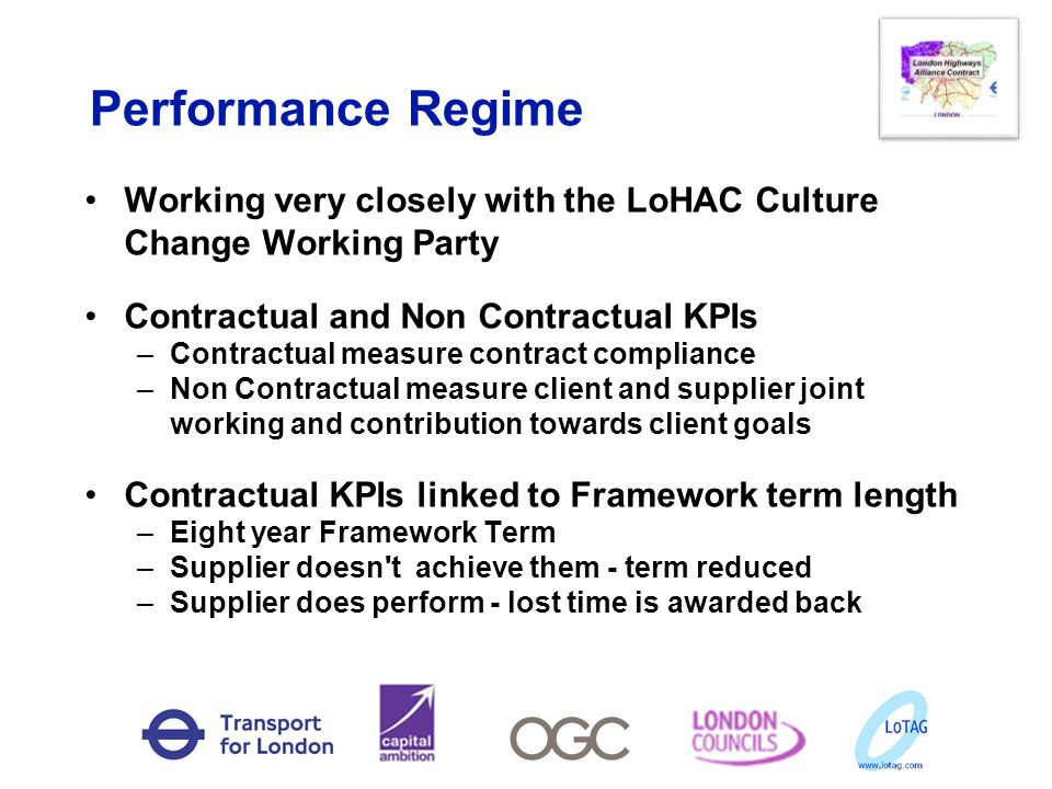 Performance Regime Working very closely with the LoHAC Culture Change Working Party. Contractual and Non Contractual KPIs.