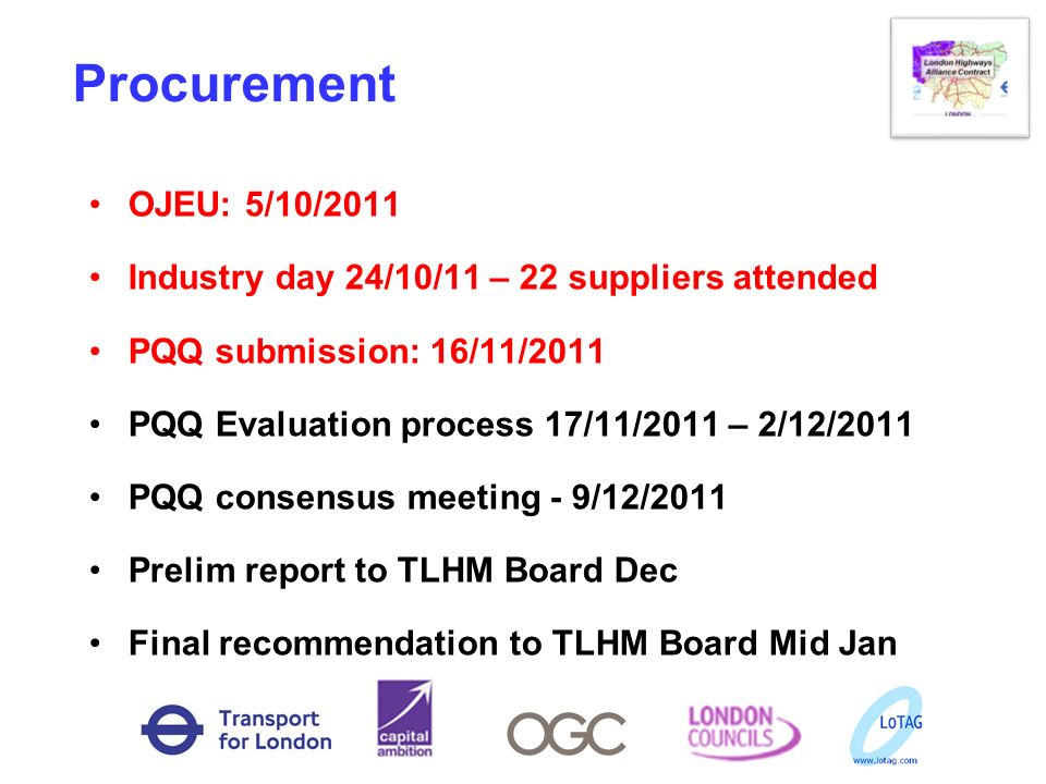 Procurement OJEU: 5/10/2011. Industry day 24/10/11 – 22 suppliers attended. PQQ submission: 16/11/2011.