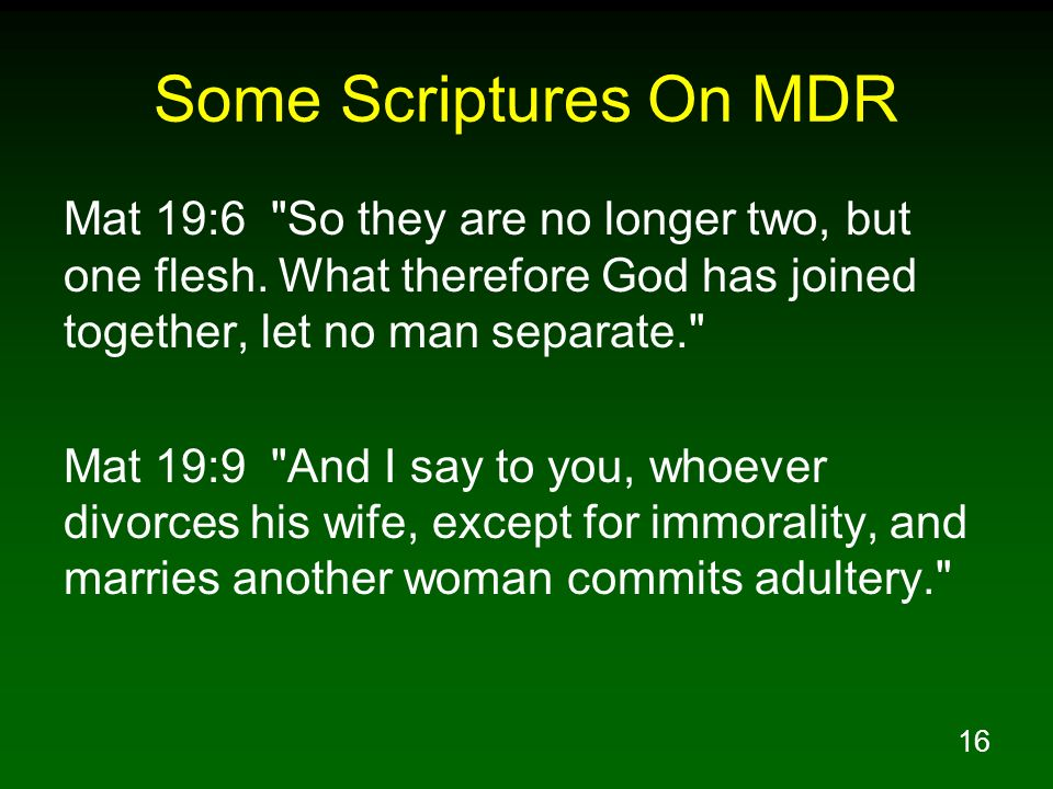 Some Scriptures On MDR Mat 19:6 So they are no longer two, but one flesh. What therefore God has joined together, let no man separate.