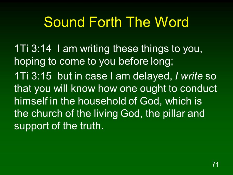 Sound Forth The Word 1Ti 3:14 I am writing these things to you, hoping to come to you before long;