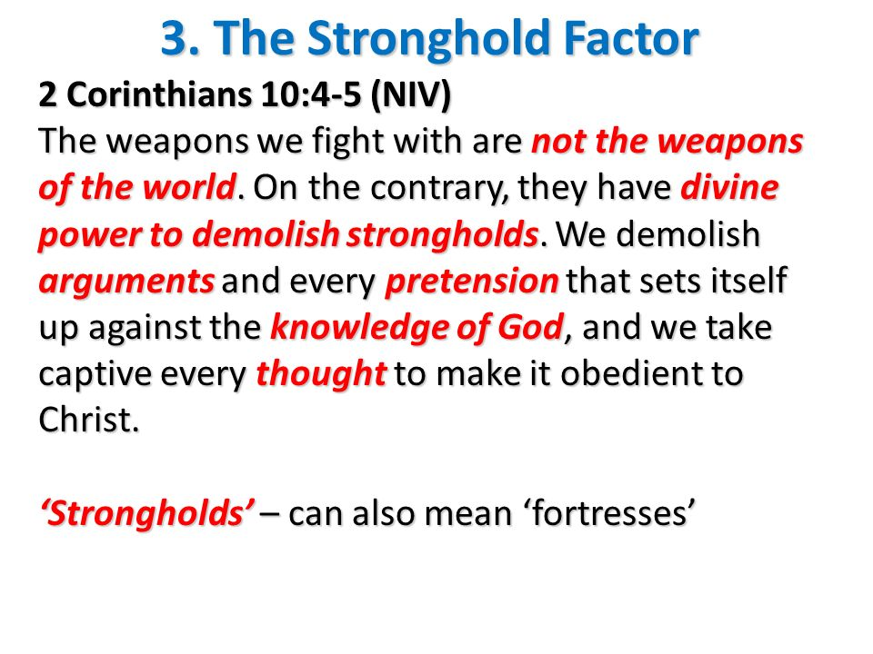 3. The Stronghold Factor 2 Corinthians 10:4-5 (NIV)