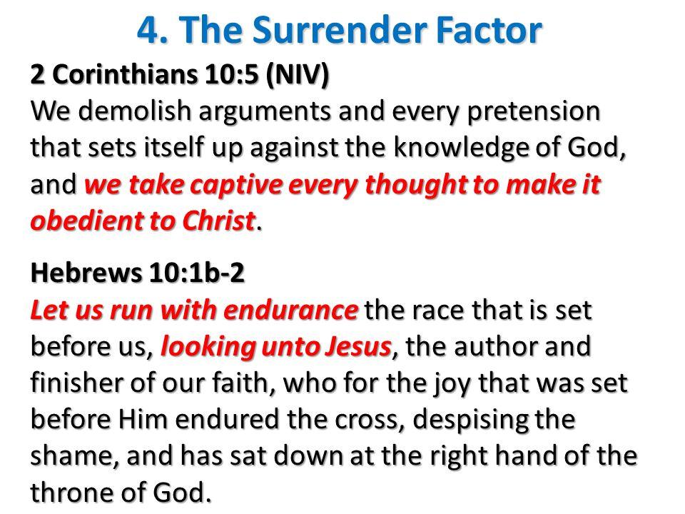4. The Surrender Factor 2 Corinthians 10:5 (NIV)