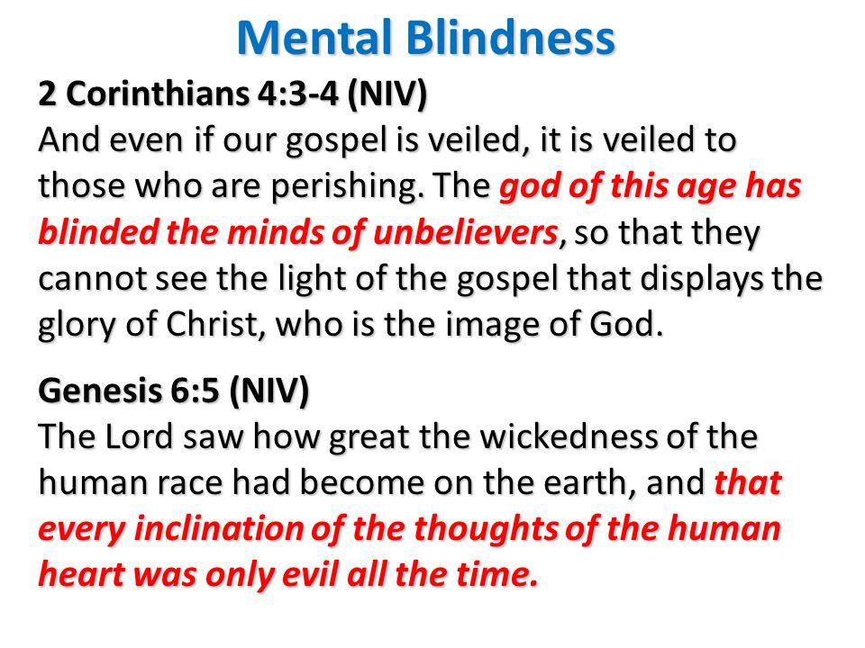 Mental Blindness 2 Corinthians 4:3-4 (NIV)