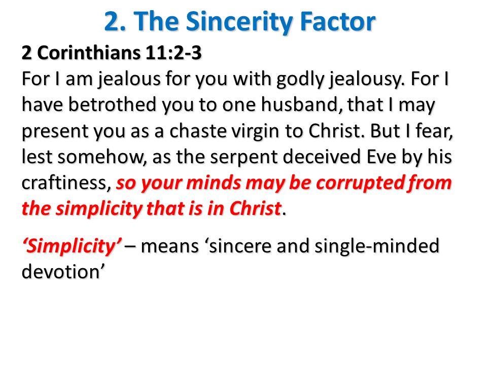 2. The Sincerity Factor 2 Corinthians 11:2-3