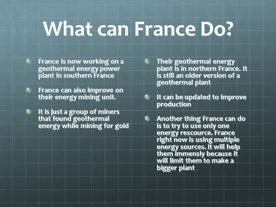 What can France Do France is now working on a geothermal energy power plant in southern France.