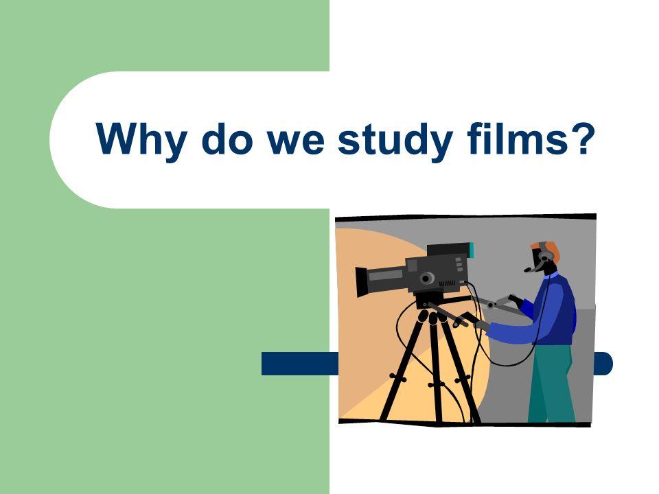 Why do we study films