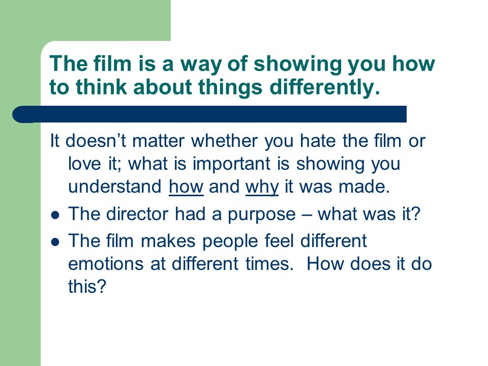 The film is a way of showing you how to think about things differently.