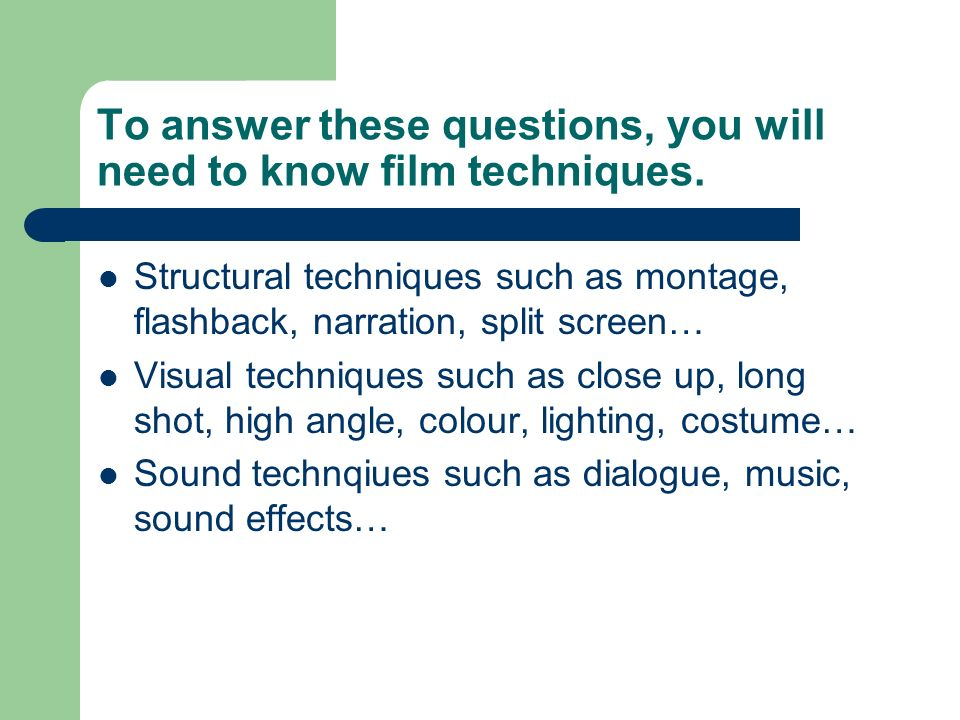 To answer these questions, you will need to know film techniques.