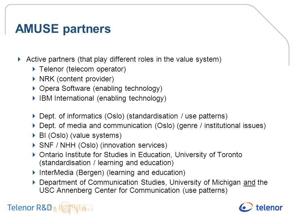 AMUSE partners Active partners (that play different roles in the value system) Telenor (telecom operator)