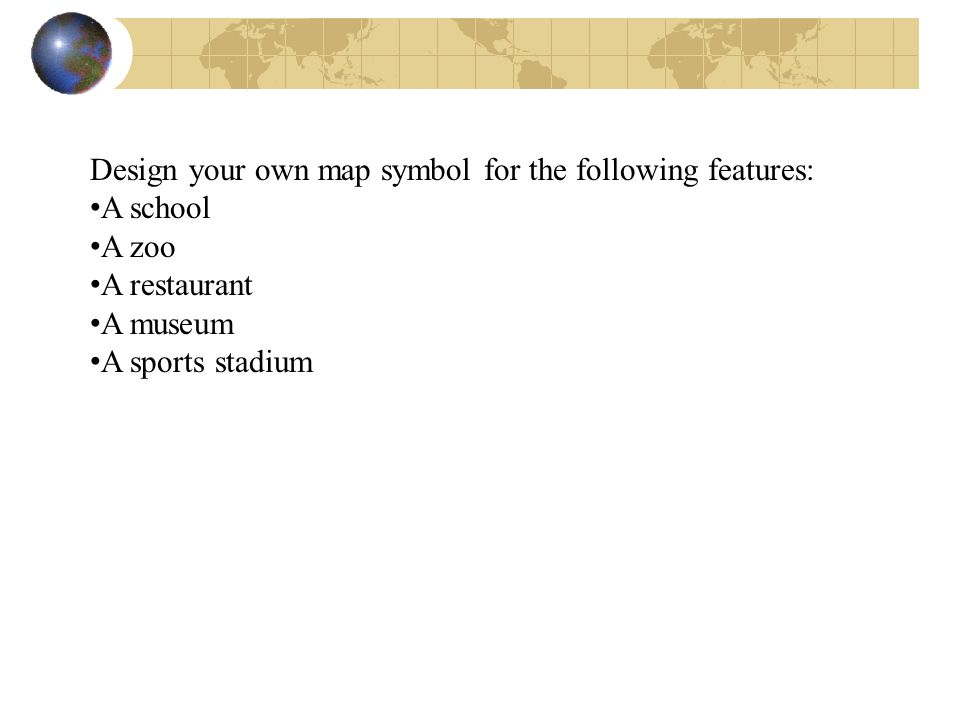 Design your own map symbol for the following features:
