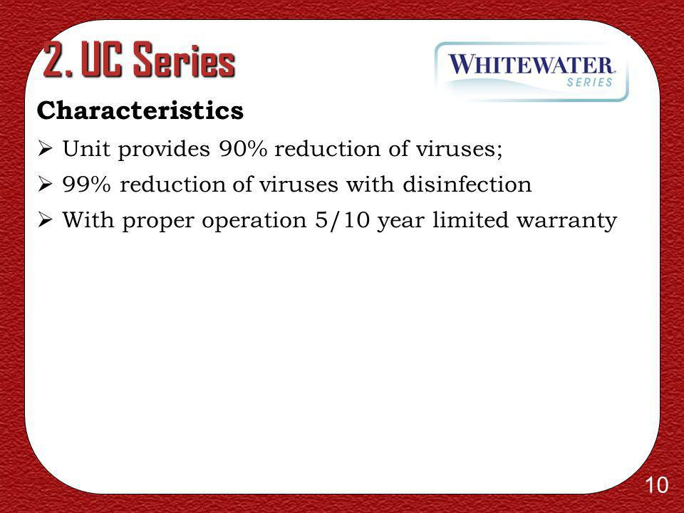 2. UC Series Characteristics Unit provides 90% reduction of viruses;