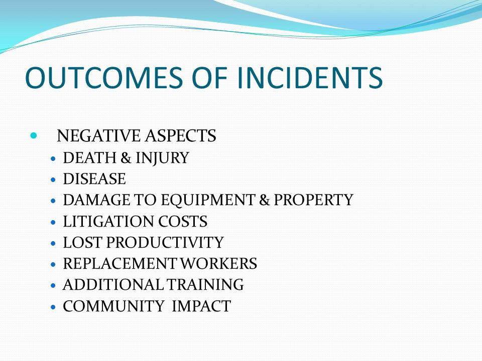 OUTCOMES OF INCIDENTS NEGATIVE ASPECTS DEATH & INJURY DISEASE