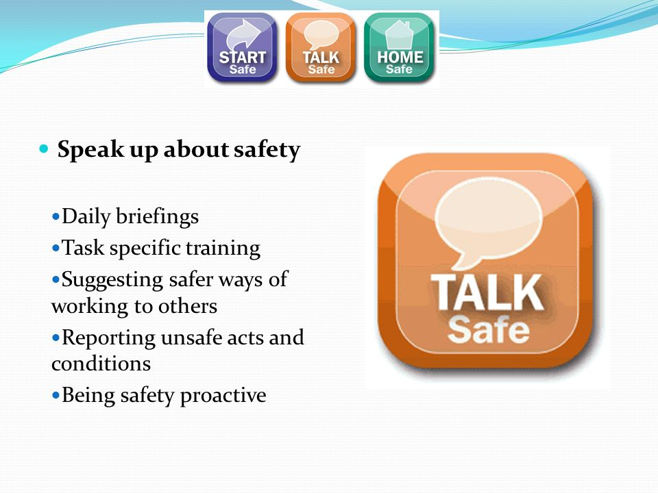 Speak up about safety Daily briefings Task specific training