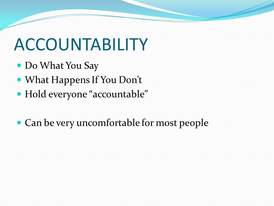 ACCOUNTABILITY Do What You Say What Happens If You Don't