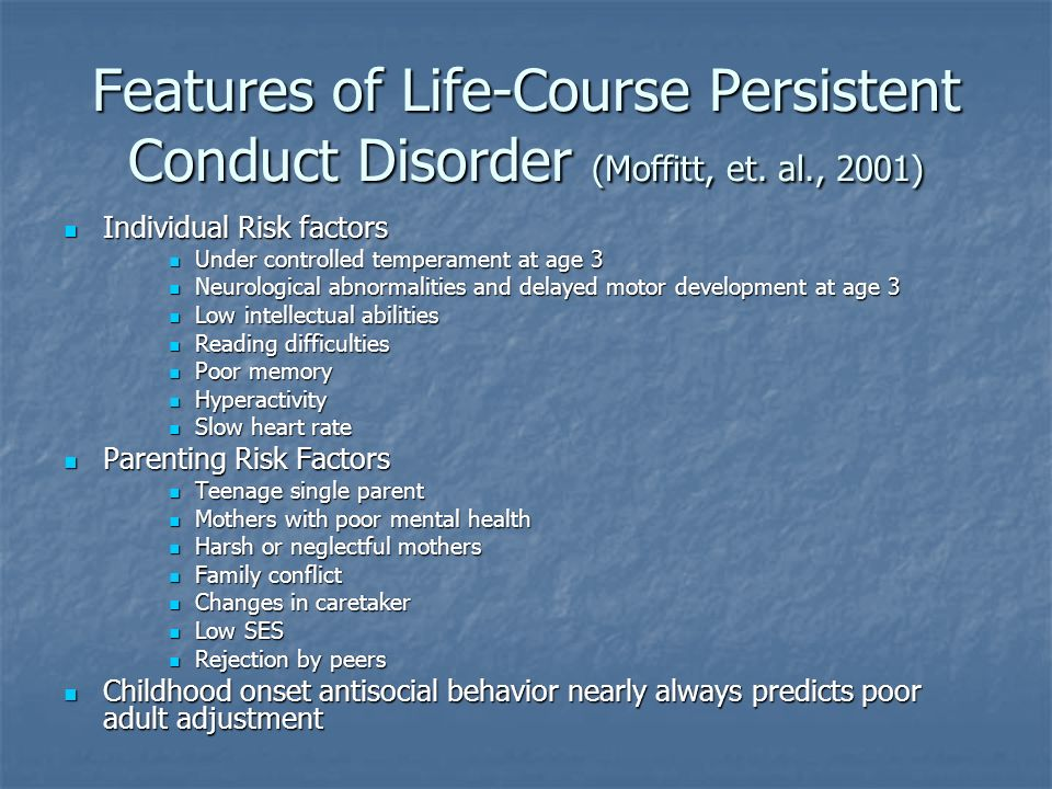 Features of Life-Course Persistent Conduct Disorder (Moffitt, et. al