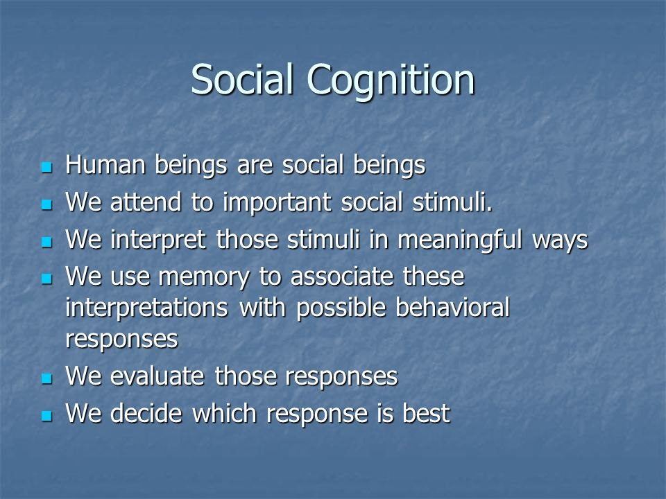 Social Cognition Human beings are social beings