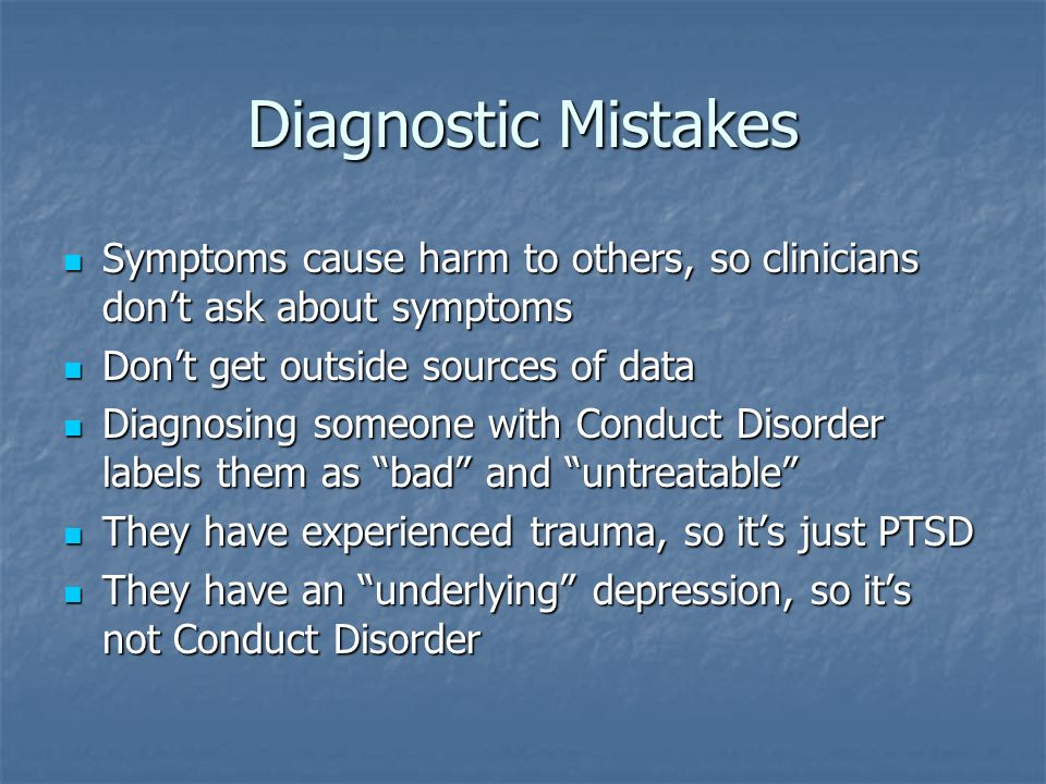 Diagnostic Mistakes Symptoms cause harm to others, so clinicians don't ask about symptoms. Don't get outside sources of data.