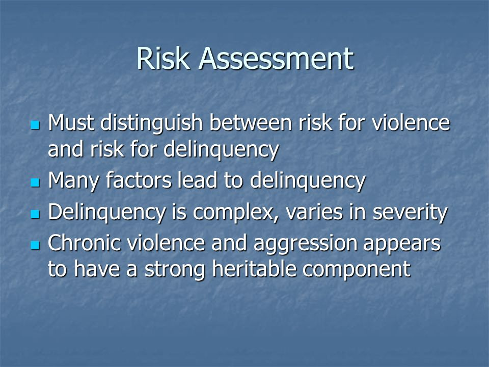 Risk AssessmentMust distinguish between risk for violence and risk for delinquency. Many factors lead to delinquency.
