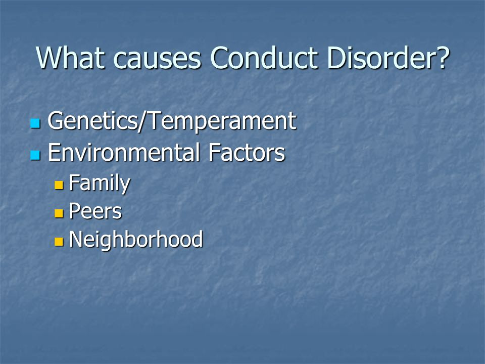 What causes Conduct Disorder