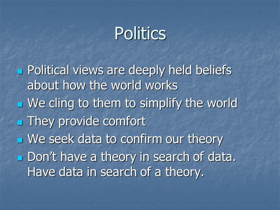 PoliticsPolitical views are deeply held beliefs about how the world works. We cling to them to simplify the world.