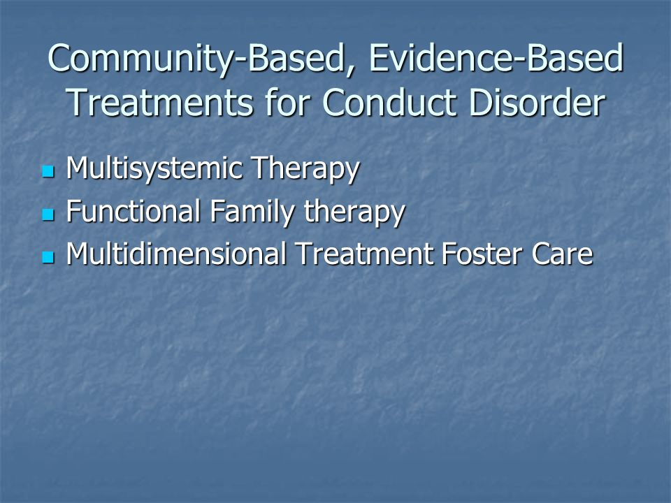 Community-Based, Evidence-Based Treatments for Conduct Disorder