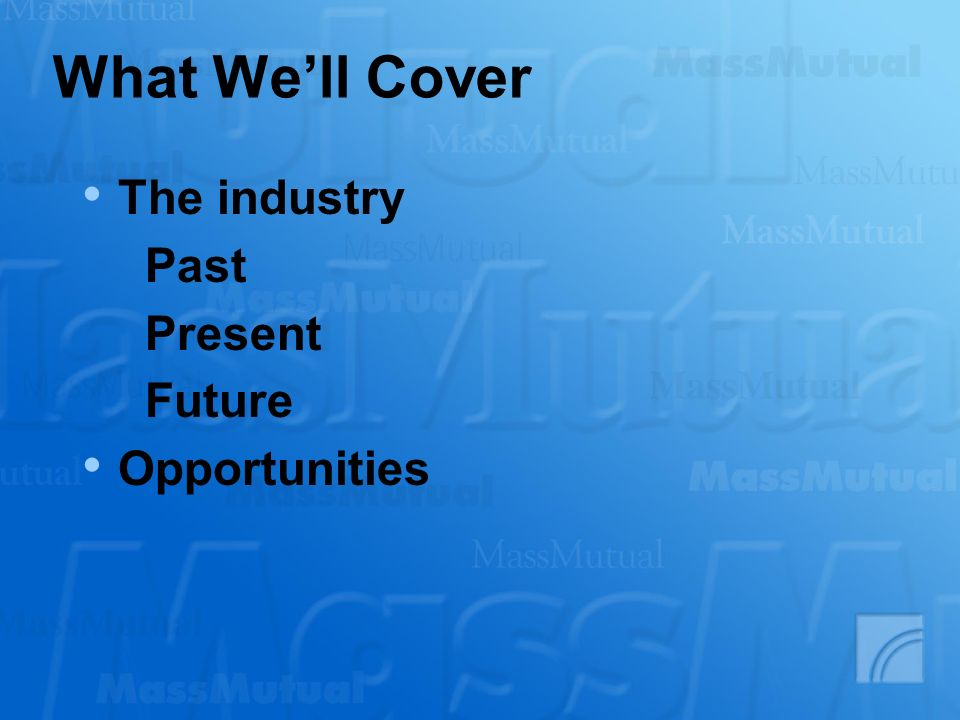 What We'll Cover The industry Past Present Future Opportunities