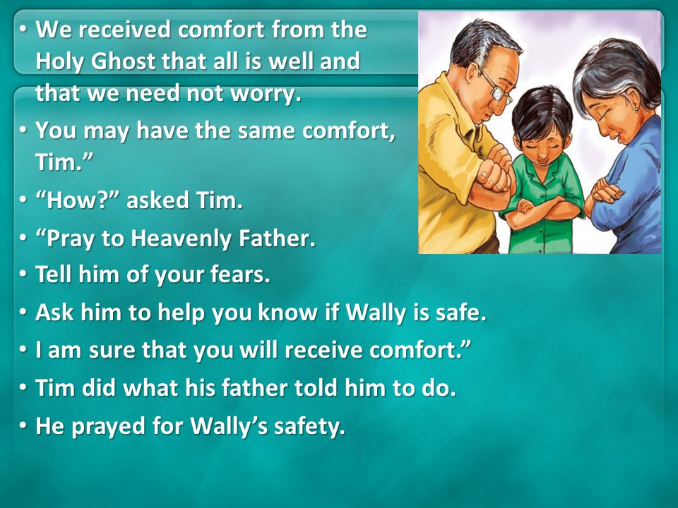 We received comfort from the Holy Ghost that all is well and that we need not worry.