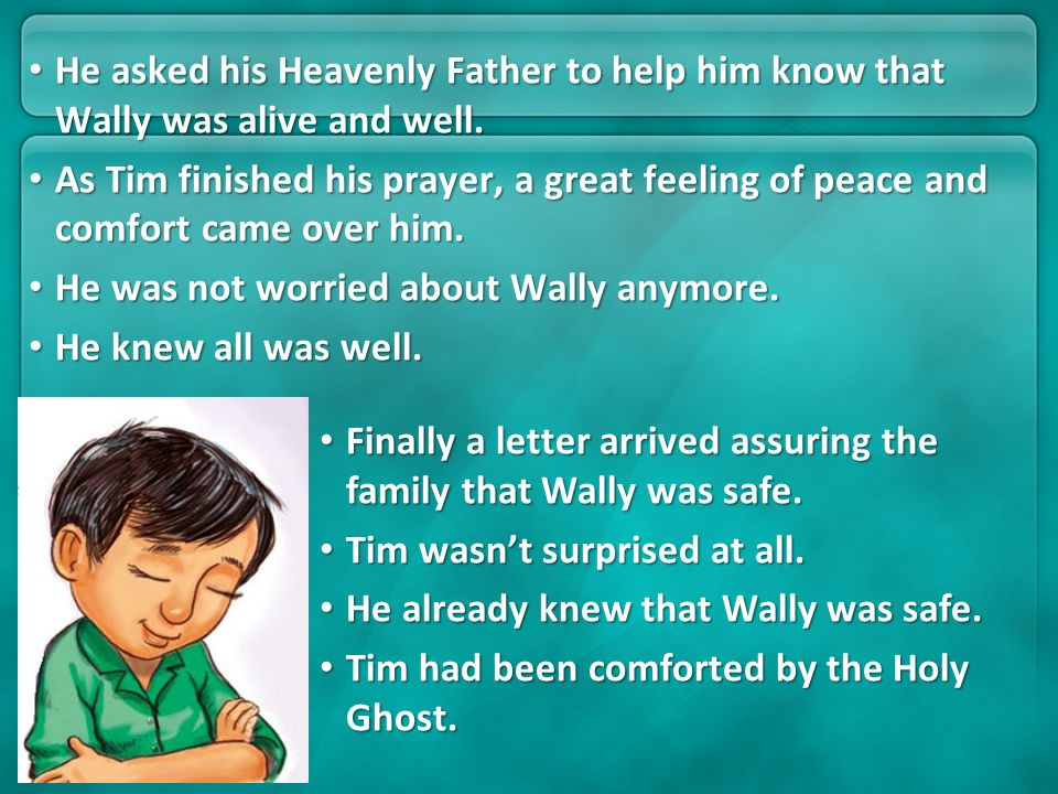He asked his Heavenly Father to help him know that Wally was alive and well.